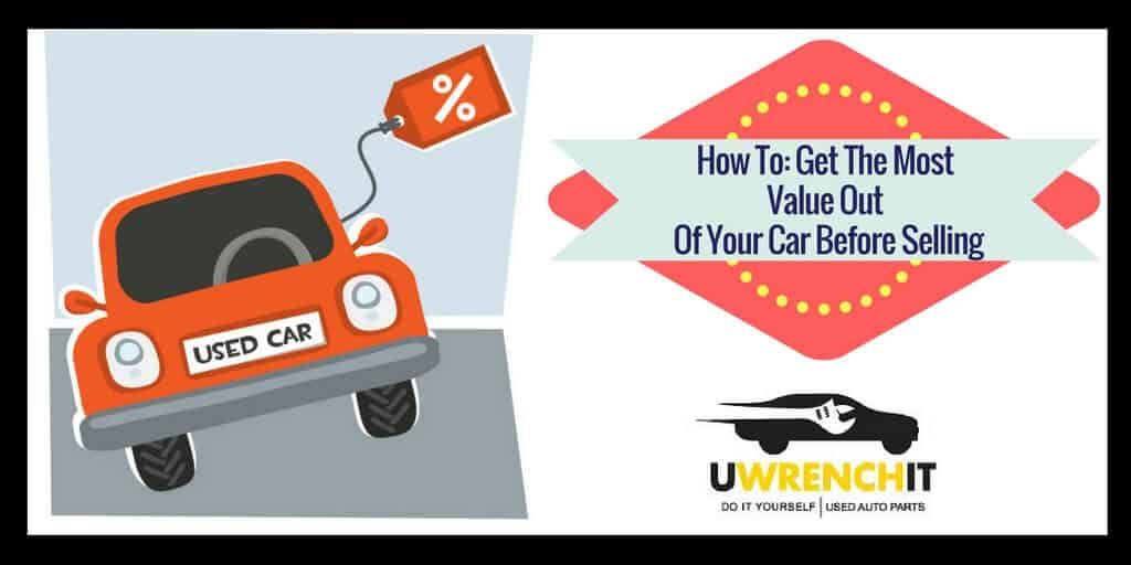 Maximize Your Car Value Before Selling - UWrenchIt - Used Cars